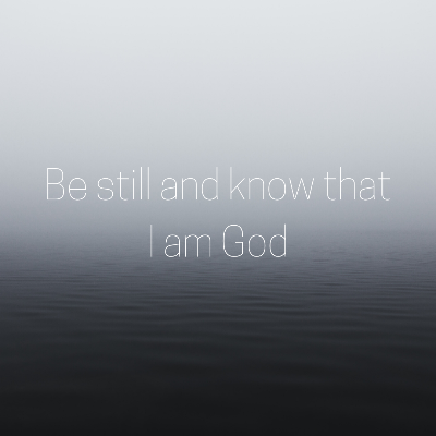 Be still and know that I am Go